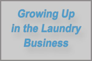 Growing Up in the Laundry Business